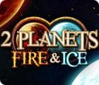 2 Planets Fire & Ice gra