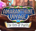 Amaranthine Voyage: The Orb of Purity gra