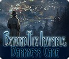 Beyond the Invisible: Darkness Came gra