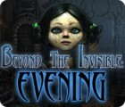 Beyond the Invisible: Evening gra
