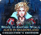 Bridge to Another World: Alice in Shadowland Collector's Edition gra