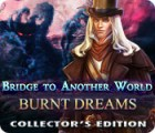 Bridge to Another World: Burnt Dreams Collector's Edition gra
