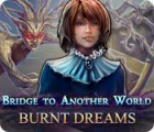 Bridge to Another World: Burnt Dreams gra