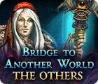 Bridge to Another World: The Others gra