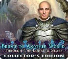 Bridge to Another World: Through the Looking Glass Collector's Edition gra