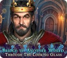 Bridge to Another World: Through the Looking Glass gra