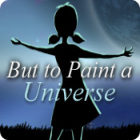 But to Paint a Universe gra