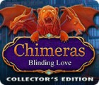 Chimeras: Blinding Love Collector's Edition gra
