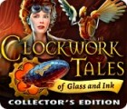 Clockwork Tales: Of Glass and Ink Collector's Edition gra