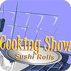 Cooking Show — Sushi Rolls gra