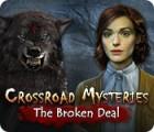 Crossroad Mysteries: The Broken Deal gra