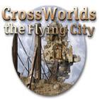 Crossworlds: The Flying City gra