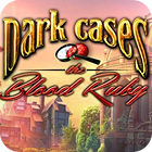 Dark Cases: The Blood Ruby Collector's Edition gra