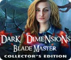 Dark Dimensions: Blade Master Collector's Edition gra