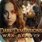 Dark Dimensions: Wax Beauty gra