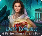 Dark Romance: A Performance to Die For gra
