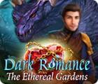 Dark Romance: The Ethereal Gardens gra