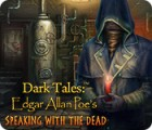 Dark Tales: Edgar Allan Poe's Speaking with the Dead gra