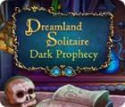 Dreamland Solitaire: Dark Prophecy gra