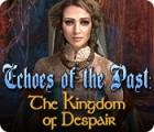 Echoes of the Past: The Kingdom of Despair gra