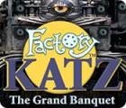 Factory Katz: The Grand Banquet gra