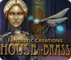 Fantastic Creations: House of Brass gra
