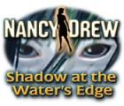 Nancy Drew: Shadow at the Water's Edge gra