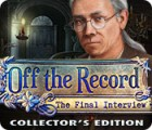 Off the Record: The Final Interview Collector's Edition gra