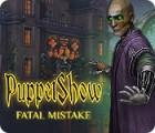 PuppetShow: Fatal Mistake gra