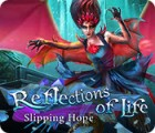 Reflections of Life: Slipping Hope gra