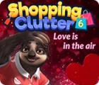 Shopping Clutter 6: Love is in the air gra