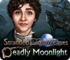 Stranded Dreamscapes: Deadly Moonlight gra