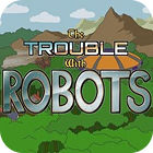 The Trouble With Robots gra