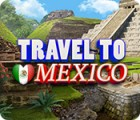 Travel To Mexico gra