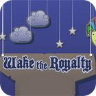 Wake The Royalty gra
